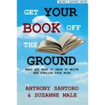 Get Your Book Off the Ground: What you need to know to write and publish a book